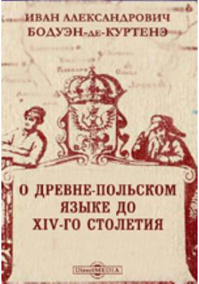 О древне-польском языке до XIV-го столетия: монография