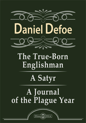 The True-Born Englishman. A Satyr. A Journal of the Plague Year