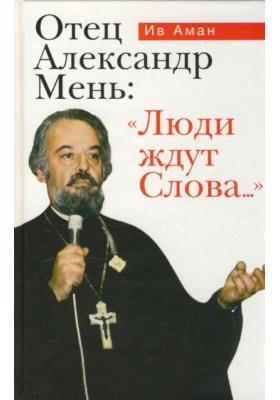 """Отец Александр Мень: """"Люди ждут Слова.."""" = Alexandre Men, un t?moin pour la Russie de ce temps"""