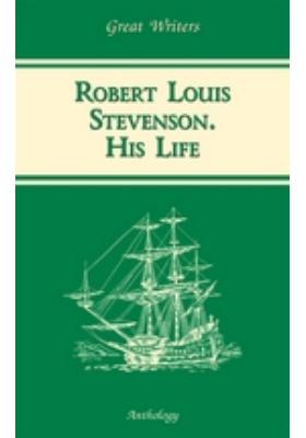 Жизнь Роберта Льюиса Стивенсона : Книга для чтения на английском языке (Robert Louis Stevenson. His Life)
