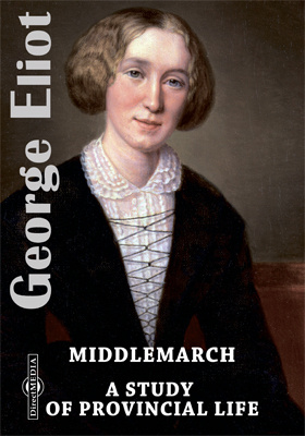 Middlemarch. A Study of Provincial Life