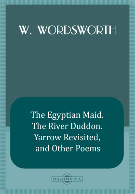 The Egyptian Maid. The River Duddon. Yarrow Revisited, and Other Poems