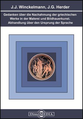 Gedanken über die Nachahmung der griechischen Werke in der Malerei und Bildhauerkunst. Abhandlung über den Ursprung der Sprache