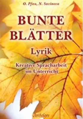 Bunte Blatter. Lyrik : Kreative Spracharbeit im Unterricht = Цвета осени. Стихи. Творческое учебное пособие