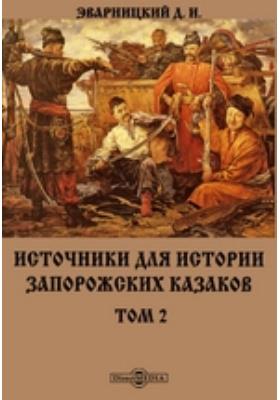 Источники для истории запорожских казаков: монография. Т. 2