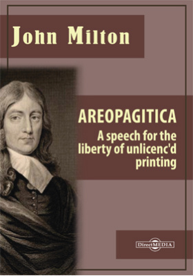 Areopagitica. A Speech for the Liberty of Unlicenc'd Printing