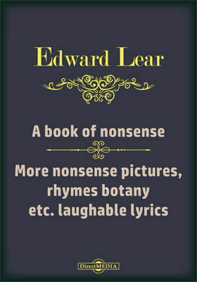 A Book of Nonsense. More Nonsense Pictures, Rhymes Botany etc. Laughable Lyrics. A Fourth Book of Nonsense Poems. Nonsense Songs and Stories