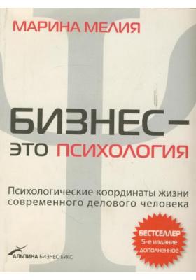Бизнес - это психология. Психологические координаты жизни современного делового человека : 5-е издание, дополненное
