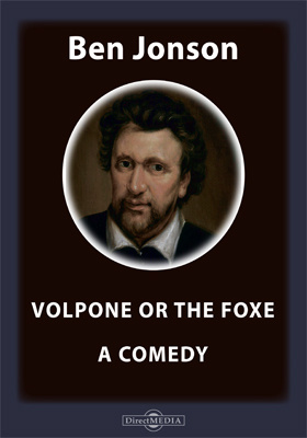Volpone or The Foxe. A Comedy
