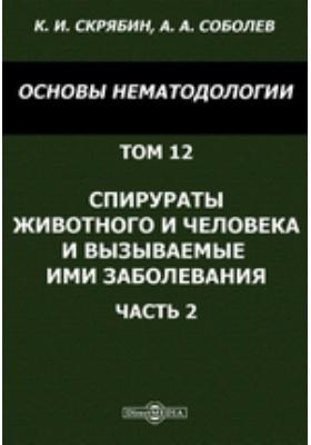 Основы нематодологии. Т. 12. Спирураты животного и человека и вызываемые ими заболевания, Ч. 2