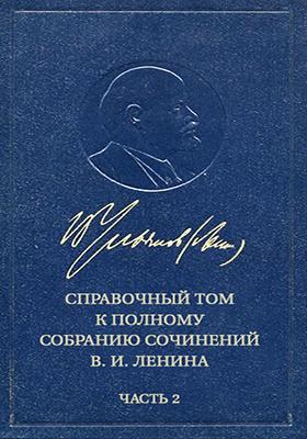 Справочный том к полному собранию сочинений В. И. Ленина : в 2 ч., Ч. 2