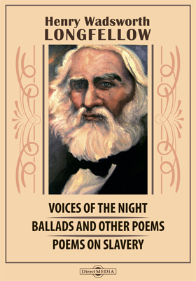 Voices of the Night. Ballads and Other Poems. Poems on Slavery. The Belfry of Bruges and Other Poems