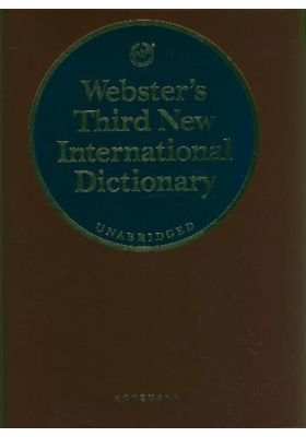 Webster's Third New International Dictionary of the English Language Unabridged : Utilizing all the Experience and Resources of More than one Hundred years of Merriam- Webster Dictionaries