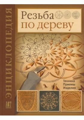 Резьба по дереву = Chip Carver's Workbook : Техника. Приемы. Изделия. Энциклопедия