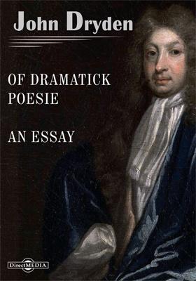 Of Dramatick Poesie. An Essay